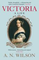 Cover for Victoria A Life by A. N. Wilson