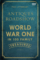 Book Cover for Antiques Roadshow: World War I in 100 Family Treasures by Paul Atterbury