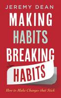 Making Habits, Breaking Habits How to Make Changes That Stick