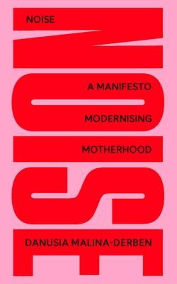 NOISE: A Manifesto Modernising Motherhood