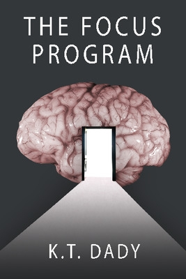 Cover for The Focus Program by K.T. Dady