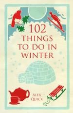 Cover for 102 Things to Do in Winter by Alex Quick