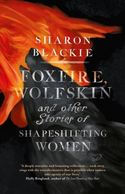 Cover for Foxfire, Wolfskin and Other Stories of Shapeshifting Women by Sharon Blackie
