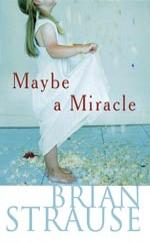 Cover for Maybe a Miracle by Brian Strause