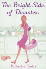 Cover for The Bright Side of Disaster by Katherine Center