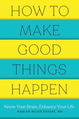 Cover for How to Make Good Things Happen by Marian Rojas, M. D. (Spanish Institute of Psychiatric Research) Estape