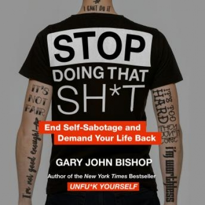 Cover for Stop Doing That Sh*t by Gary John Bishop