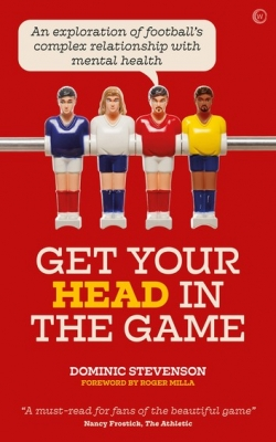 Cover for Get Your Head in the Game by Dominic Stevenson