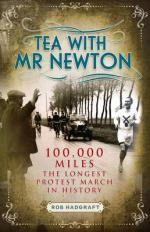 Cover for Tea with Mr Newton: 100,000 Miles - The Longest Protest March in History  by Rob Hadgraft