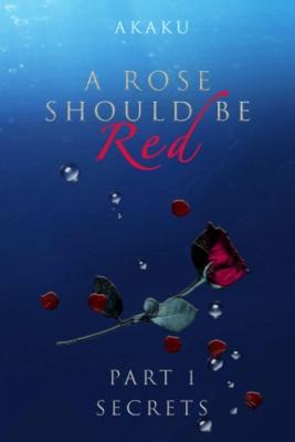 A rose should be red: Part 1 - Secrets