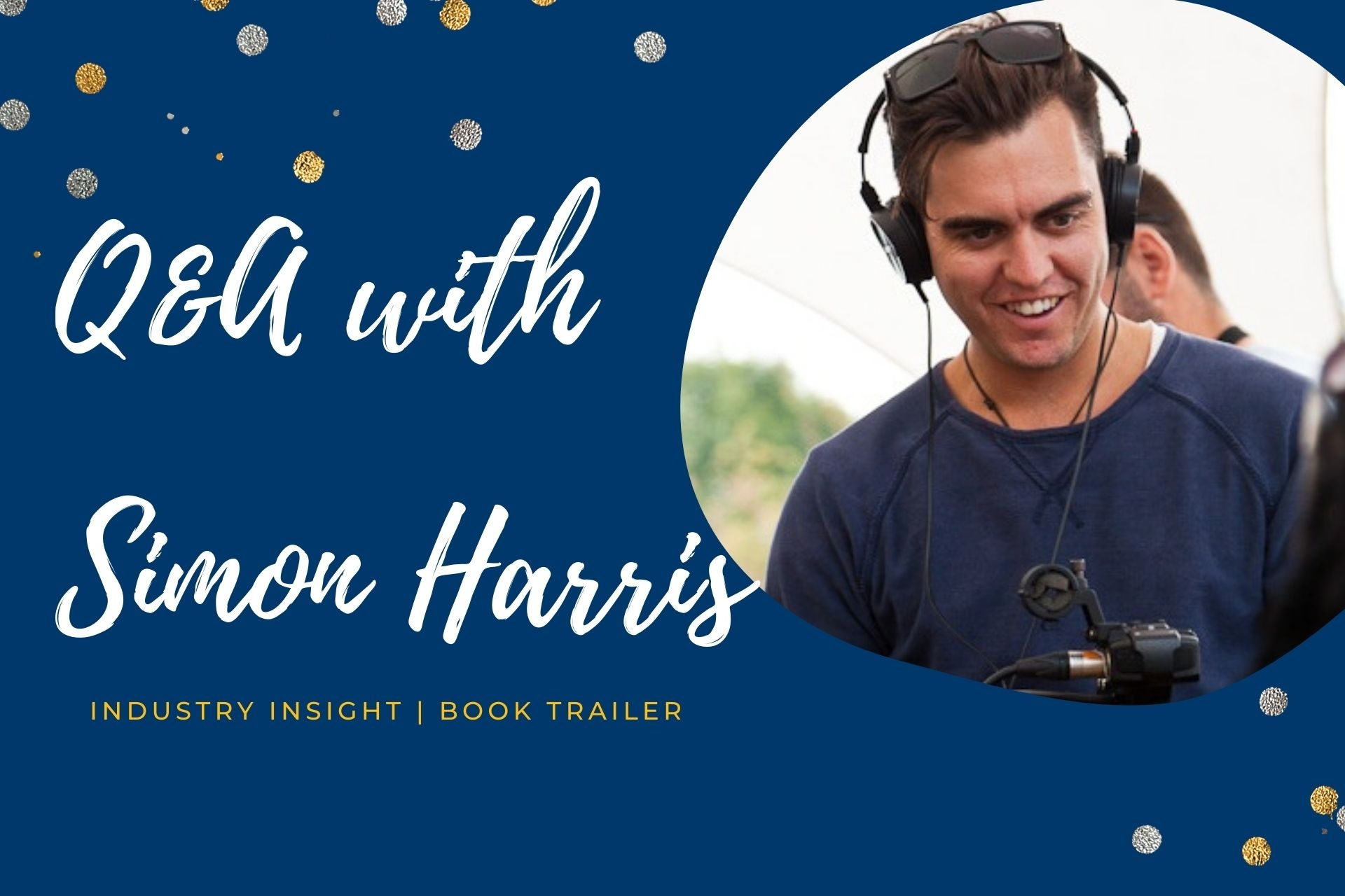 Industry Insight: Q&A with Simon Harris (Book Trailer and Video Director)