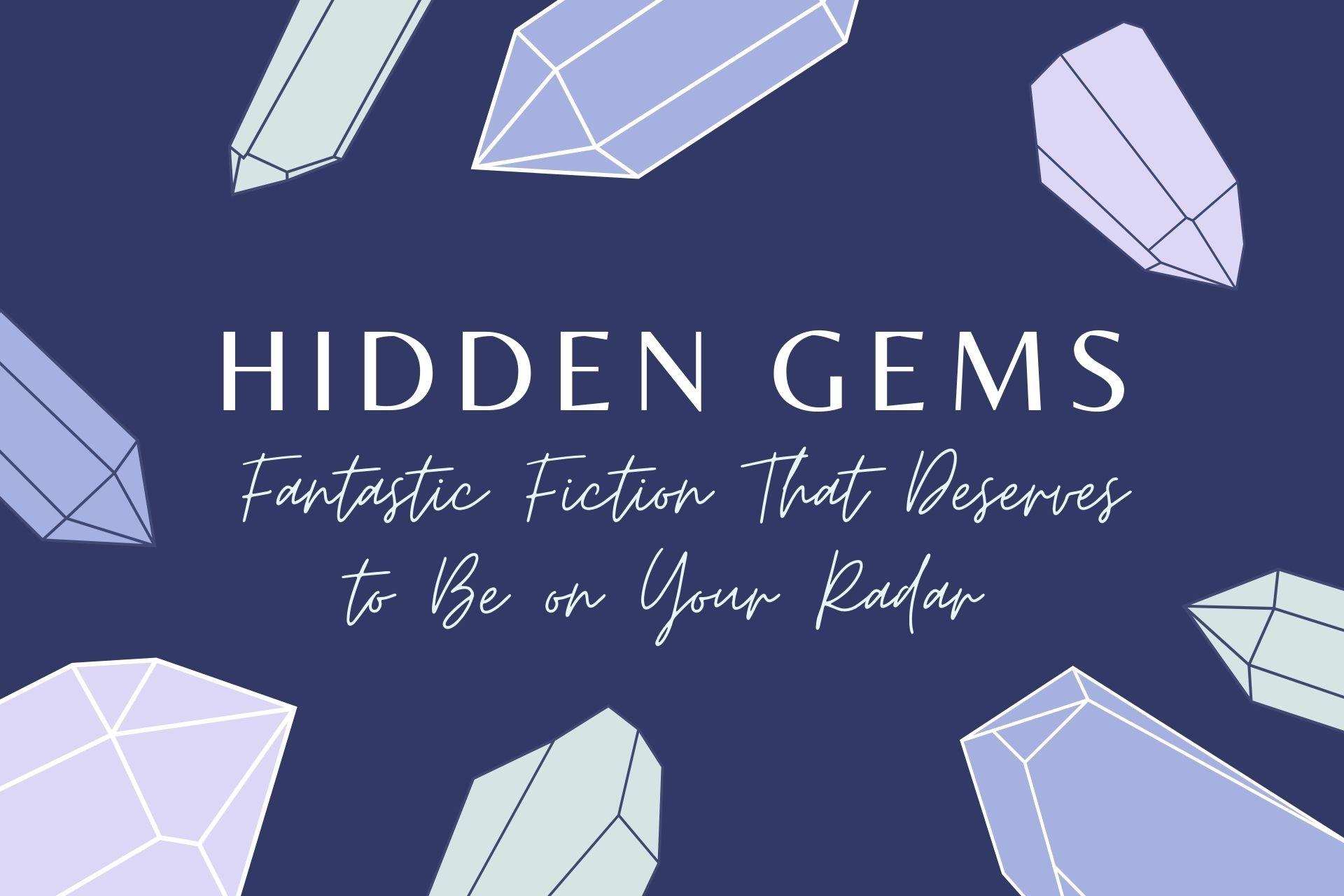 30 Hidden Gems - Fantastic Fiction That Deserves to Be on Your Radar