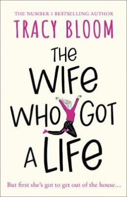Win 1 of 10 Copies of The Wife Who Got A Life by Tracy Bloom!
