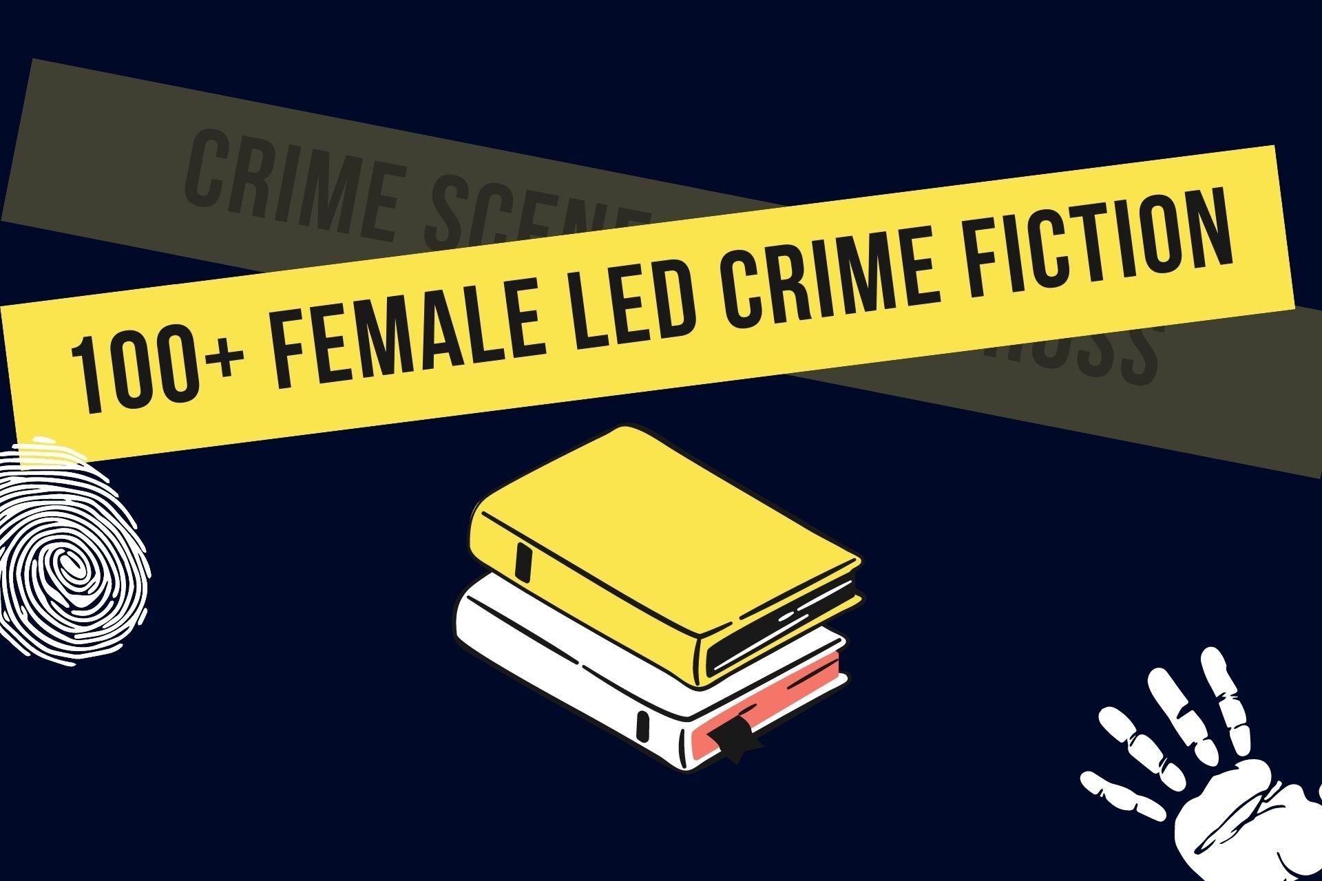 100+ Female Led Crime Fiction