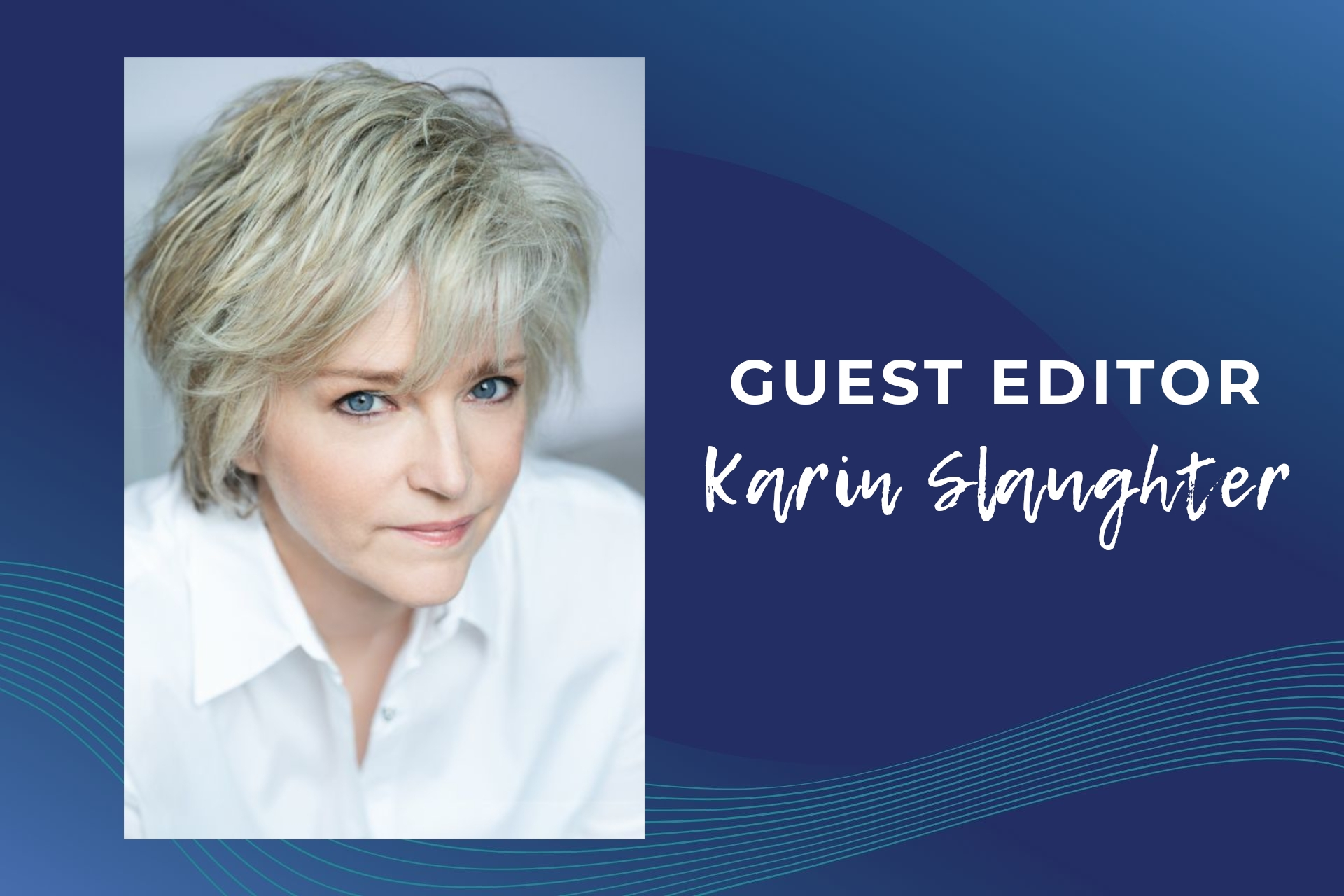 Guest Editor, Early Summer 2021 - Karin Slaughter