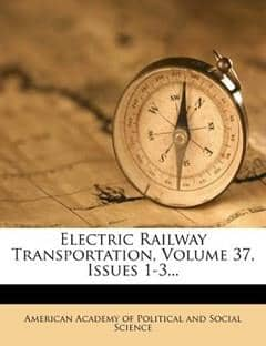 Electric Railway Transportation, Volume 37, Issues 1-3...