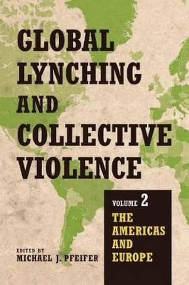 Global Lynching and Collective Violence Volume 2: