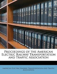 Proceedings of the American Electric Railway Transportation and Traffic Association