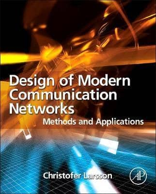 Design of Modern Communication Networks: Methods and Applications