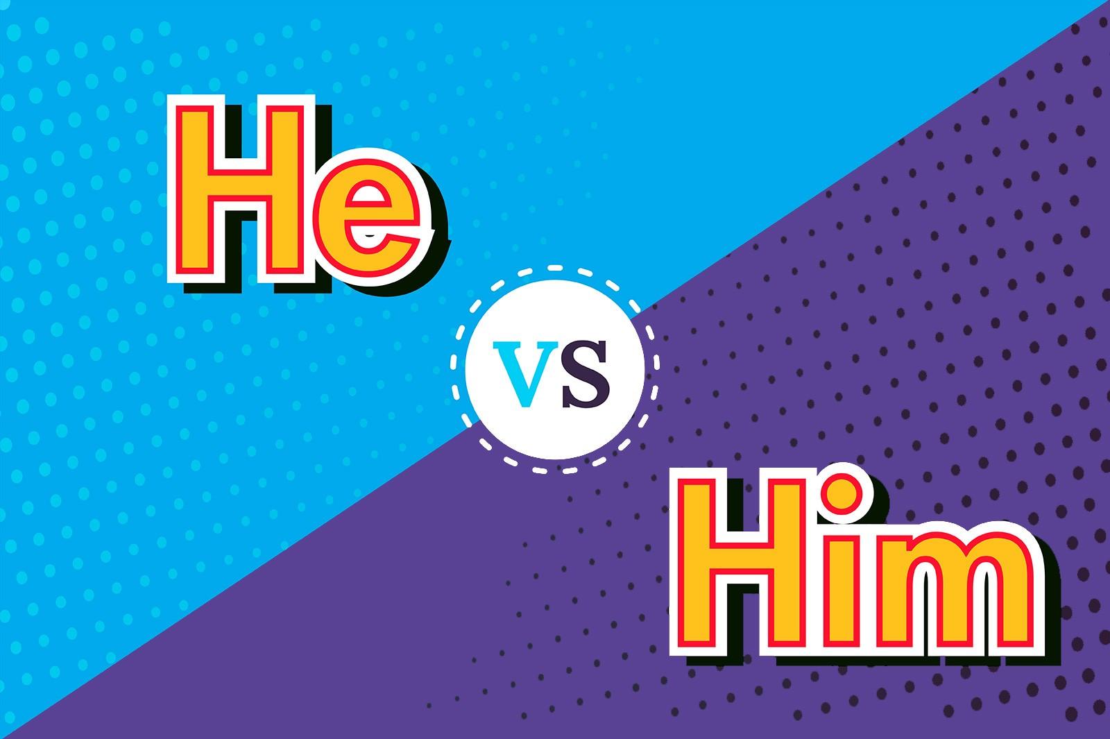 he vs him