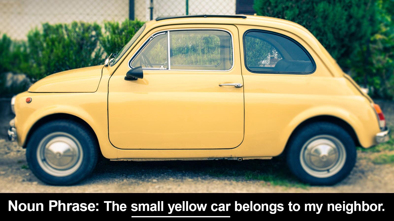 noun phrase example with small yellow car