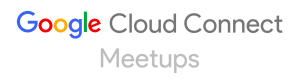 Google Cloud Connect Meetups