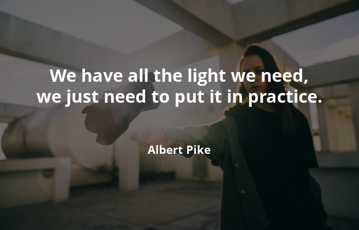 We have all the light we need, we just need to put it in practice -Motivational Quotes - Motivational Quotes –