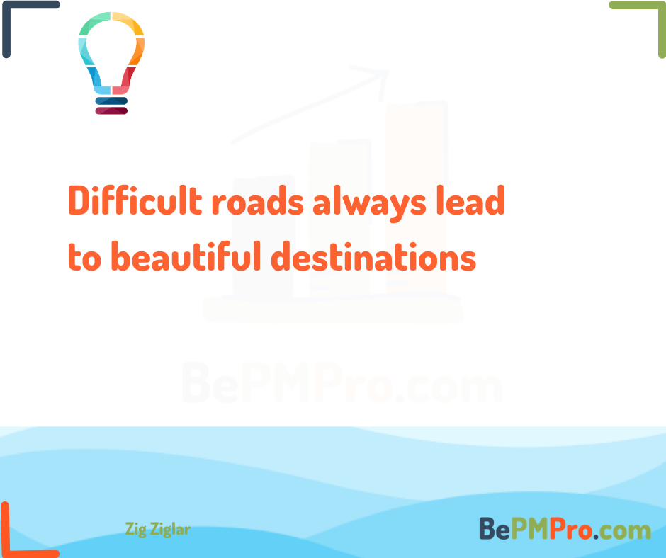 7 Best Motivational Quotes   Difficult roads always lead to beautiful destinations –