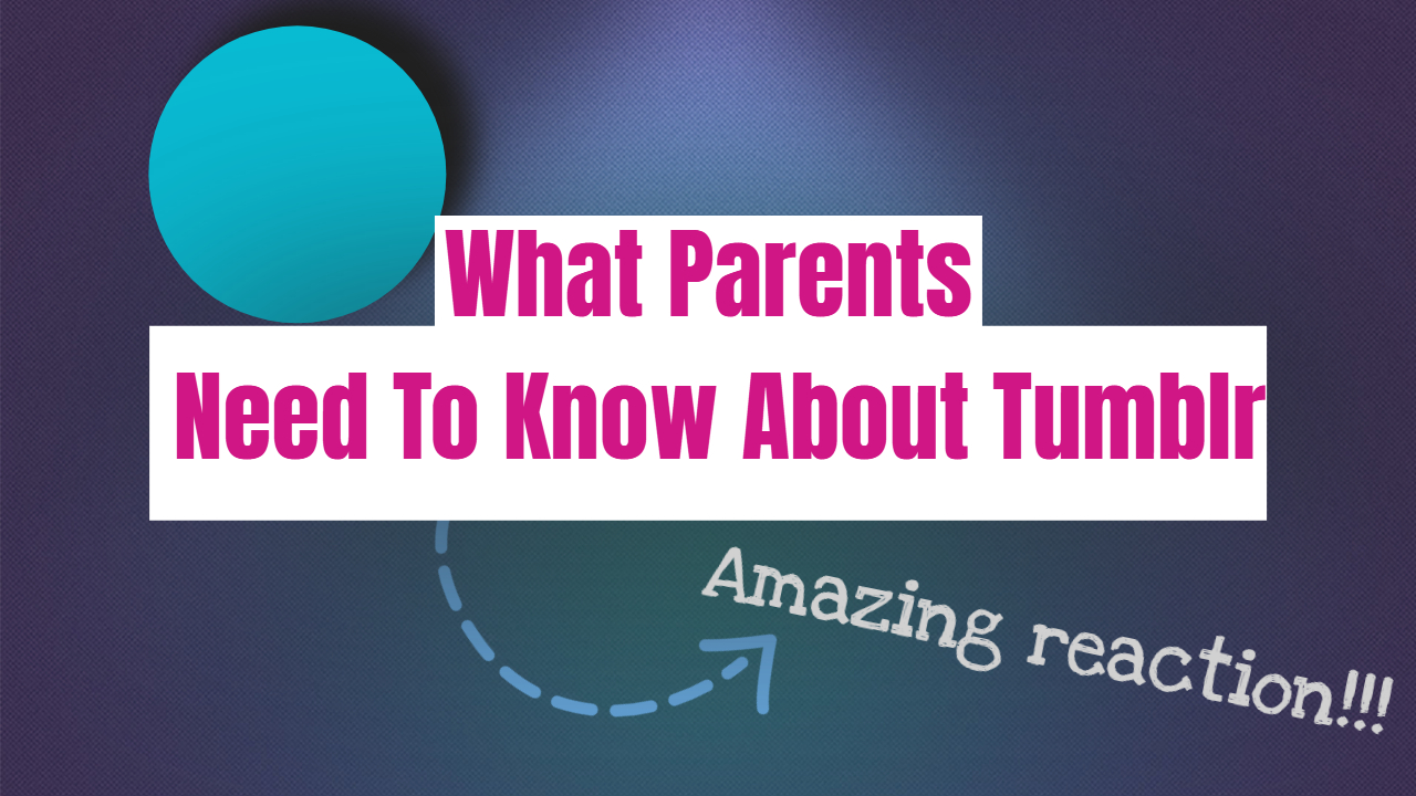 What Parents Need To Know About Tumblr