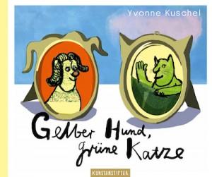 Yvonne Kuschel: Gelber Hund, grüne Katze. Kunstanstifter Verlag 2015, 19,00 Euro