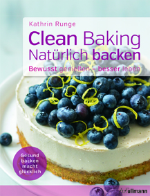 Kathrin Runge: Clean Baking, Ullmann Media 2017, 19,99 Euro