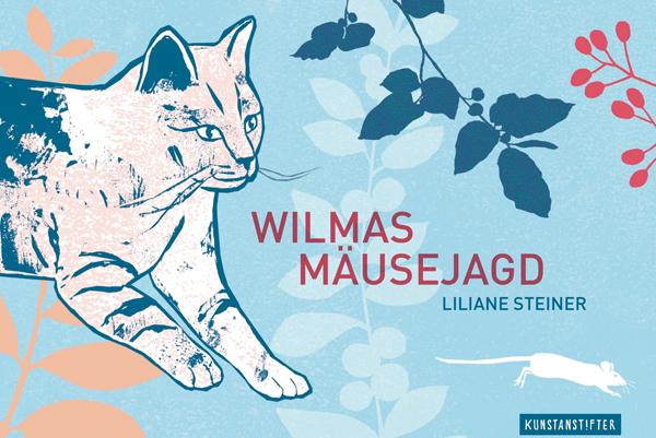 Liliane Steiner: Wilmas Mäusejagd. Kunstanstifter Verlag 2017, 22 Euro