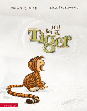 Michael Engler/ Joëlle Tourlonias: Ich bin ein Tiger. Annette Betz Verlag 2017, 12,95 Euro