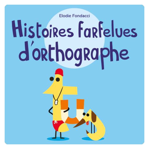 Les Histoires farfelues d'orthographe