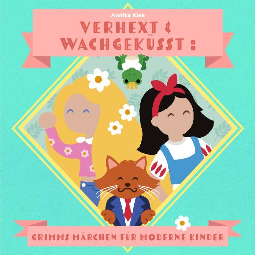 Verhext und wachgeküsst: Grimms Märchen für moderne Kinder