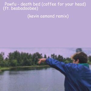 Powfu - death bed (coffee for your head) (kevin osmond remix)