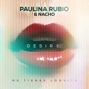 Desire (Me Tienes Loquita)