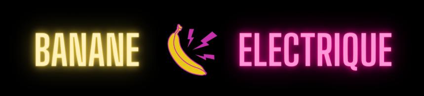 Banane Electrique