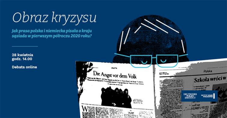 Zaproszenie na debatę online: Obraz kryzysu. Jak prasa polska i niemiecka pisała o kraju sąsiada, 28 kwietnia 2021, godz.14:00