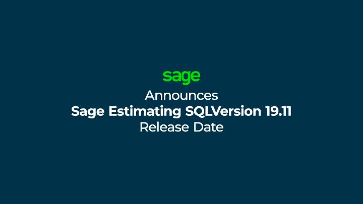 Sage Announces Sage Estimating SQL Version 19.11 Release Date