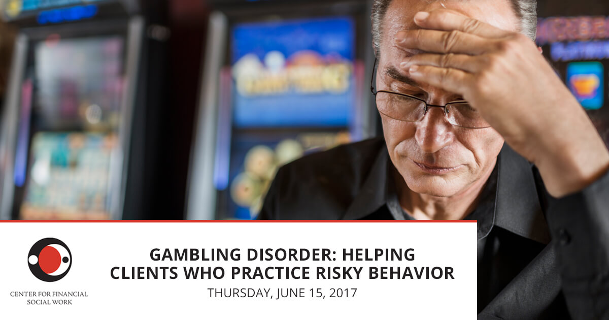 Gambling Disorder - Helping Clients Who Practice Risky Behavior