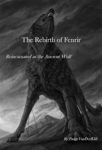 The Rebirth of Fenrir, Reincarnated as the Ancient Wolf VOL 1 PDF