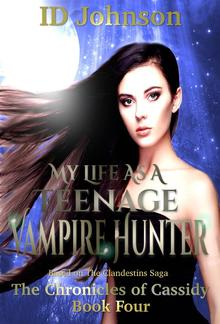My Life As a Teenage Vampire Hunter: The Chronicles of Cassidy Book 4 PDF