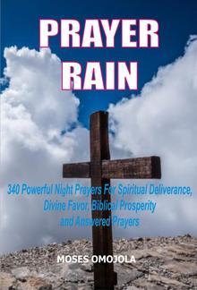 Prayer Rain: 340 Powerful Night Prayers For Spiritual Deliverance, Divine Favor, Biblical Prosperity and Answered Prayers PDF