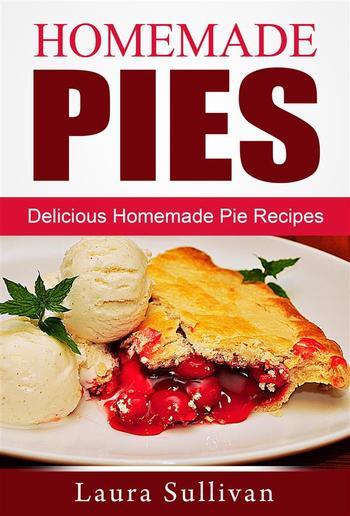 Homemade Pies: Delicious Homemade Pie Recipes PDF