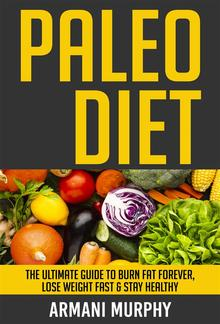 Paleo Diet: The Ultimate Guide to Burn Fat Forever, Lose Weight Fast & Stay Healthy PDF