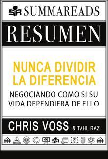 Resumen de Nunca Dividir la Diferencia: Negociando como si su vida dependiera de ello por Chris Voss y Tahl Raz PDF
