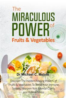 The Miraculous Power Of Fruits and Vegetables PDF