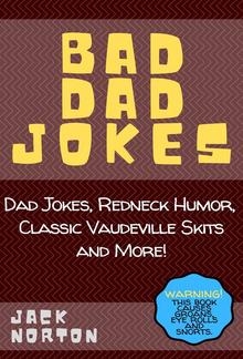 Bad Dad Jokes: Dad Jokes, Redneck Humor, Classic Vaudeville Skits and More! PDF