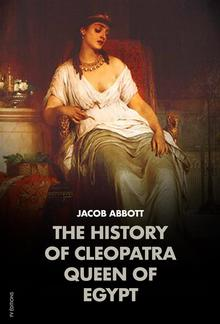 The History of Cleopatra, Queen of Egypt: MAKERS OF HISTORY PDF